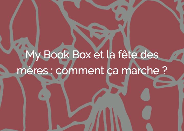 My Book Box pour la fête des mères, mode d'emploi !
